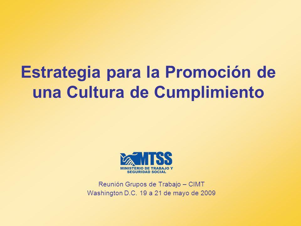 Estrategia para la Promoción de una Cultura de Cumplimiento Reunión Grupos de Trabajo – CIMT Washington D.C. 19 a 21 de mayo de 2009