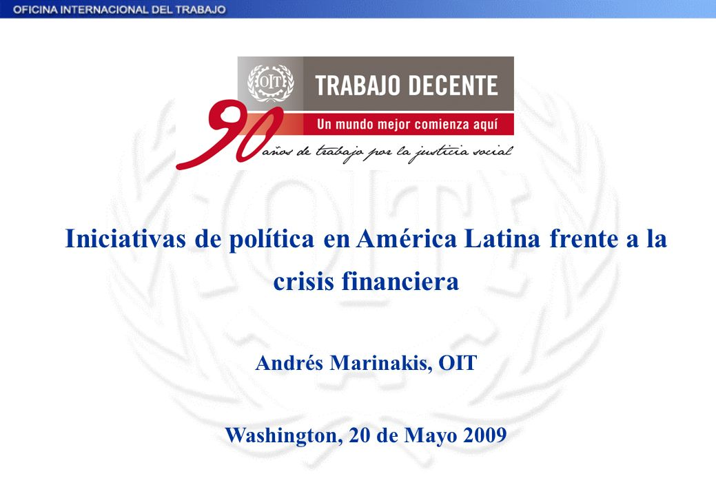 Iniciativas de política en América Latina frente a la crisis financiera Andrés Marinakis, OIT Washington, 20 de Mayo 2009