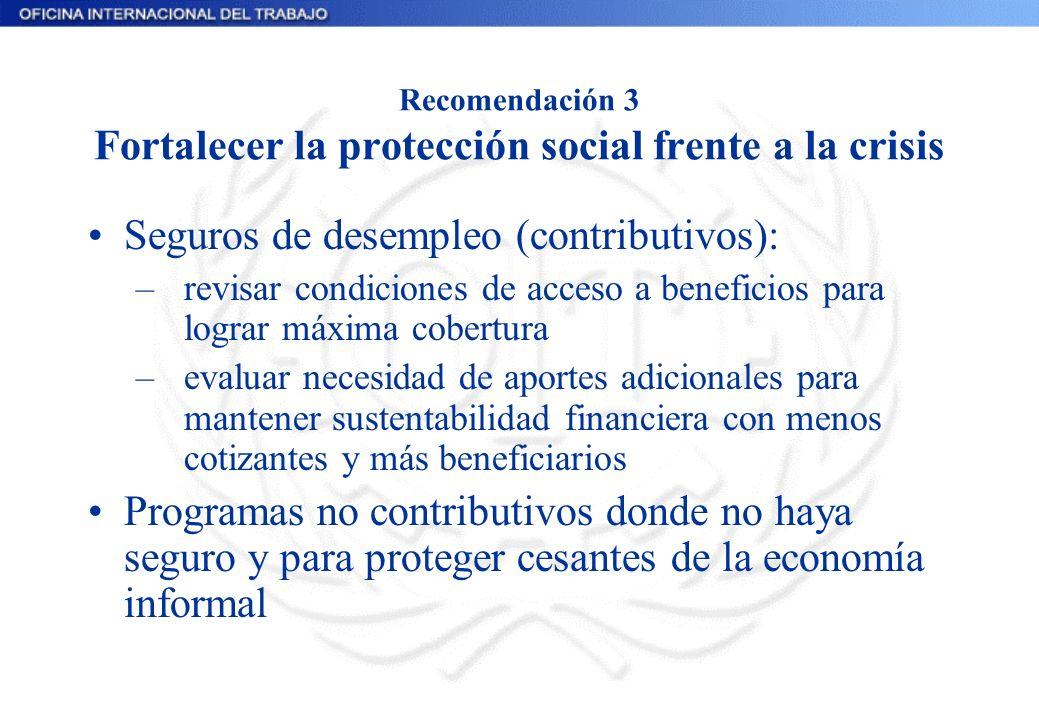 Recomendación 3 Fortalecer la protección social frente a la crisis Seguros de desempleo (contributivos): –revisar condiciones de acceso a beneficios p