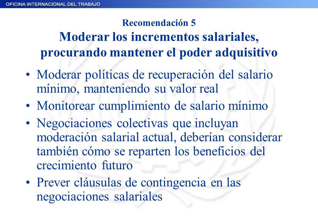 Recomendación 5 Moderar los incrementos salariales, procurando mantener el poder adquisitivo Moderar políticas de recuperación del salario mínimo, man