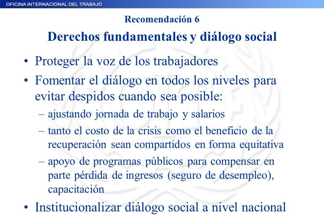 Recomendación 6 Derechos fundamentales y diálogo social Proteger la voz de los trabajadores Fomentar el diálogo en todos los niveles para evitar despi