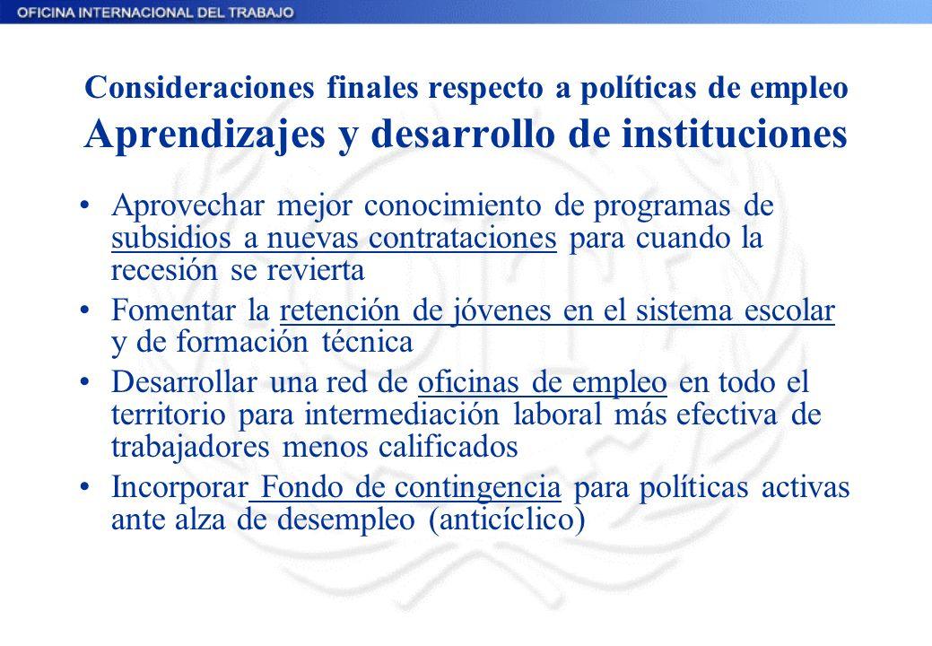 Consideraciones finales respecto a políticas de empleo Aprendizajes y desarrollo de instituciones Aprovechar mejor conocimiento de programas de subsid