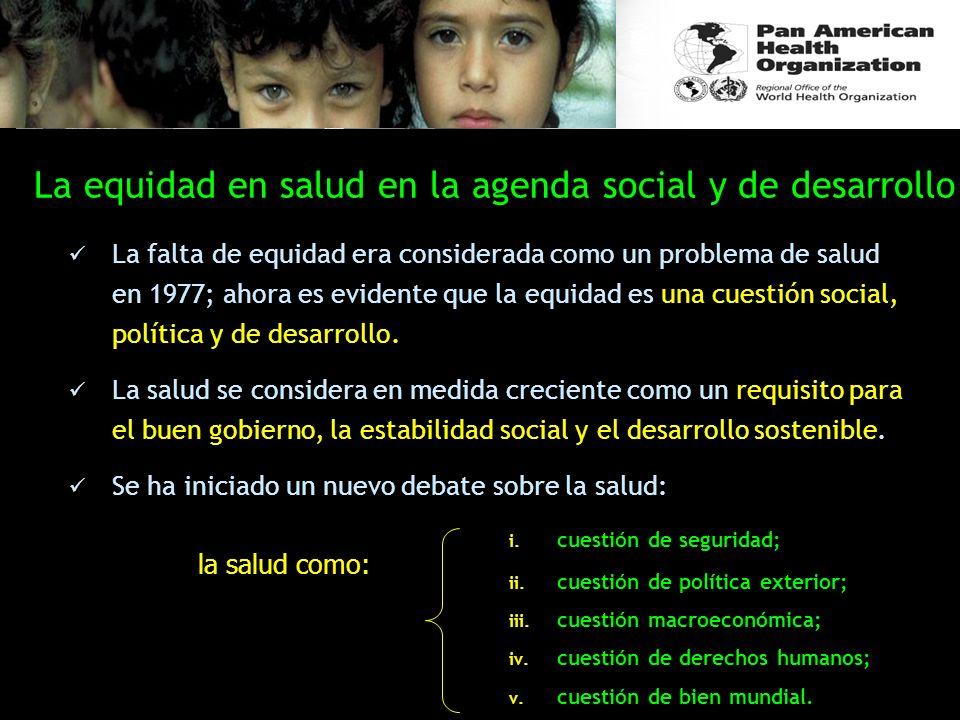 La equidad en salud en la agenda social y de desarrollo La falta de equidad era considerada como un problema de salud en 1977; ahora es evidente que l