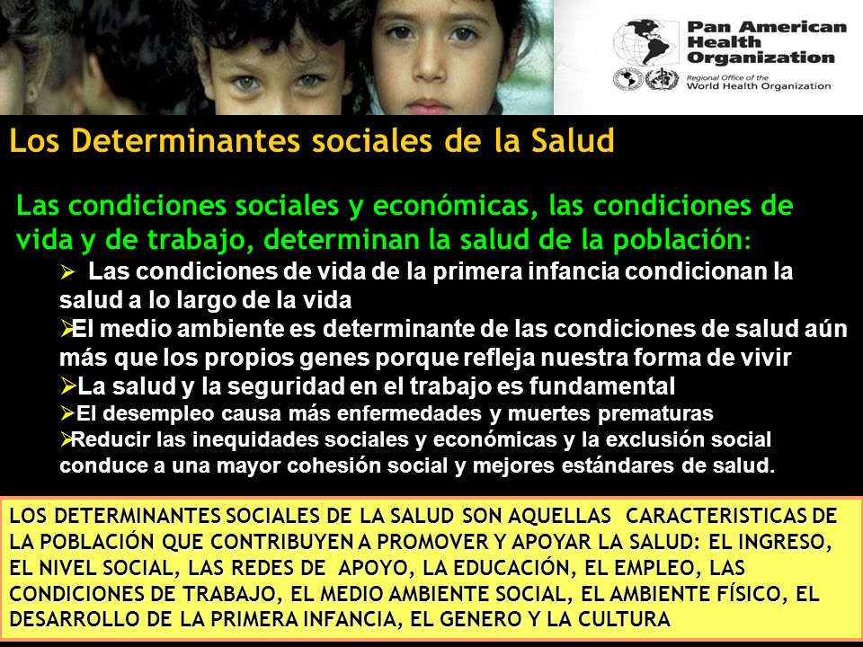Los Determinantes sociales de la Salud Las condiciones sociales y económicas, las condiciones de vida y de trabajo, determinan la salud de la població