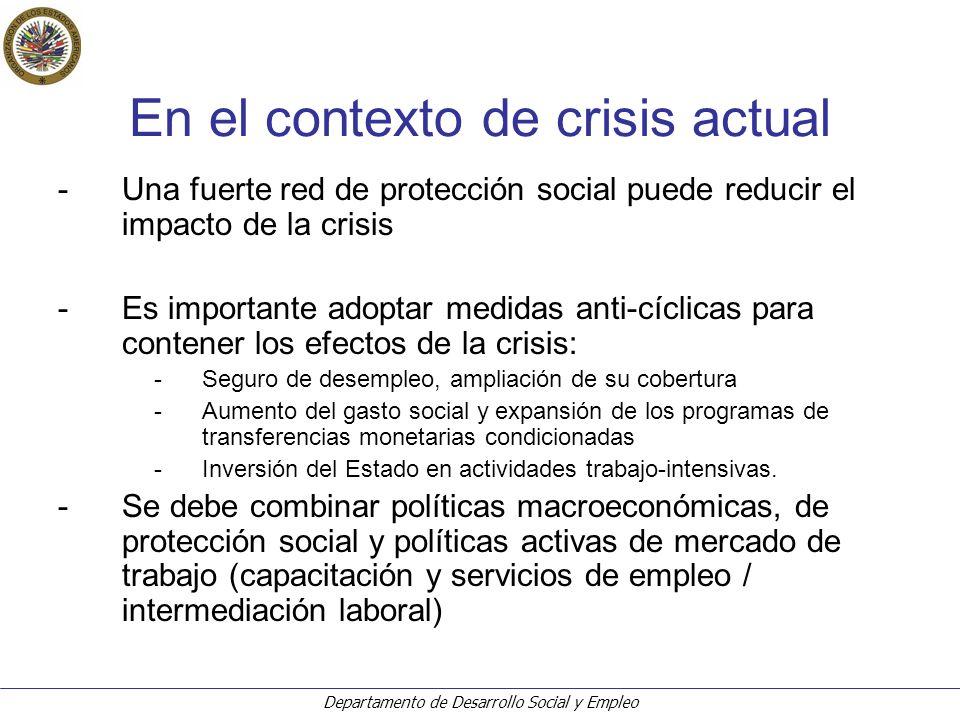 Departamento de Desarrollo Social y Empleo En el contexto de crisis actual -Es vital contener el impacto de la crisis sobre el empleo, a través de acciones innovadoras como: -Generación de empleos de emergencia/temporarios -Renegociación de condiciones laborales con todas las partes (negociación colectiva).