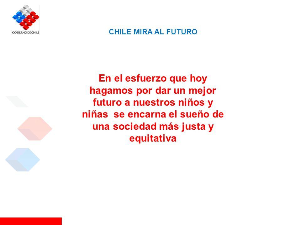 CHILE MIRA AL FUTURO En el esfuerzo que hoy hagamos por dar un mejor futuro a nuestros niños y niñas se encarna el sueño de una sociedad más justa y e