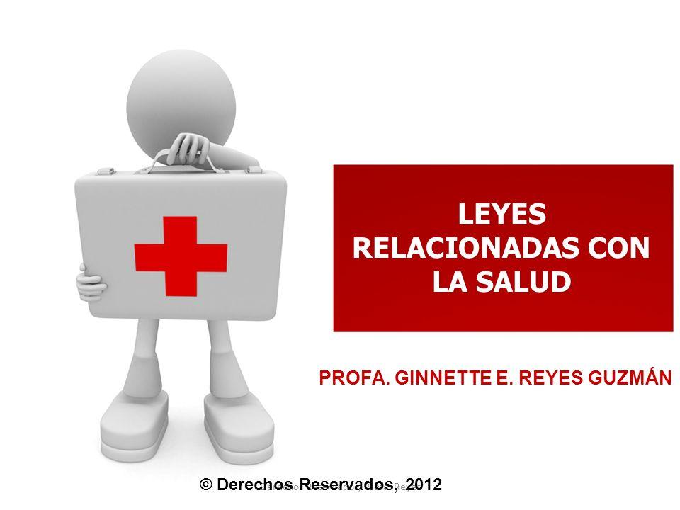 Derechos Reservados, Profa. Reyes LEYES RELACIONADAS CON LA SALUD PROFA. GINNETTE E. REYES GUZMÁN © Derechos Reservados, 2012