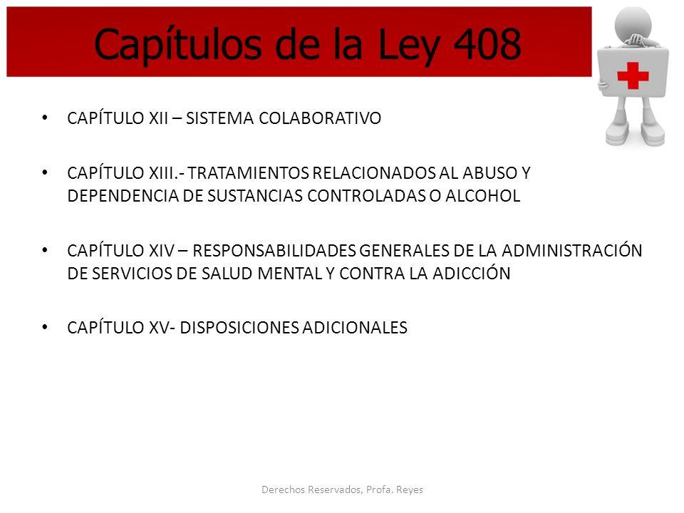 Derechos Reservados, Profa. Reyes Capítulos de la Ley 408 CAPÍTULO XII – SISTEMA COLABORATIVO CAPÍTULO XIII.- TRATAMIENTOS RELACIONADOS AL ABUSO Y DEP