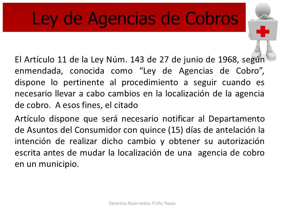 Derechos Reservados, Profa. Reyes Ley de Agencias de Cobros El Artículo 11 de la Ley Núm. 143 de 27 de junio de 1968, según enmendada, conocida como L