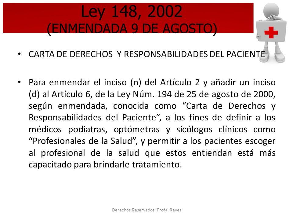 Derechos Reservados, Profa. Reyes Ley 148, 2002 (ENMENDADA 9 DE AGOSTO) CARTA DE DERECHOS Y RESPONSABILIDADES DEL PACIENTE Para enmendar el inciso (n)