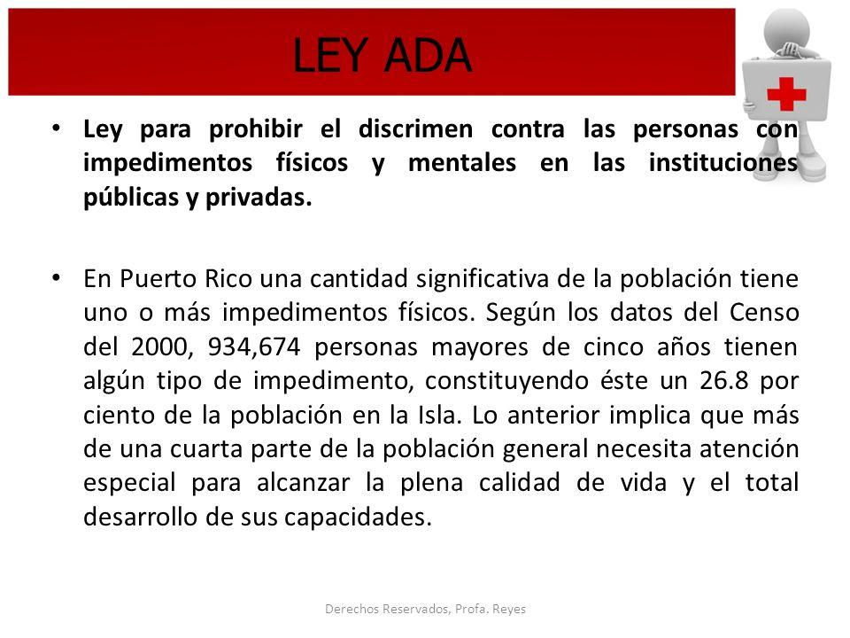 Derechos Reservados, Profa. Reyes LEY ADA Ley para prohibir el discrimen contra las personas con impedimentos físicos y mentales en las instituciones