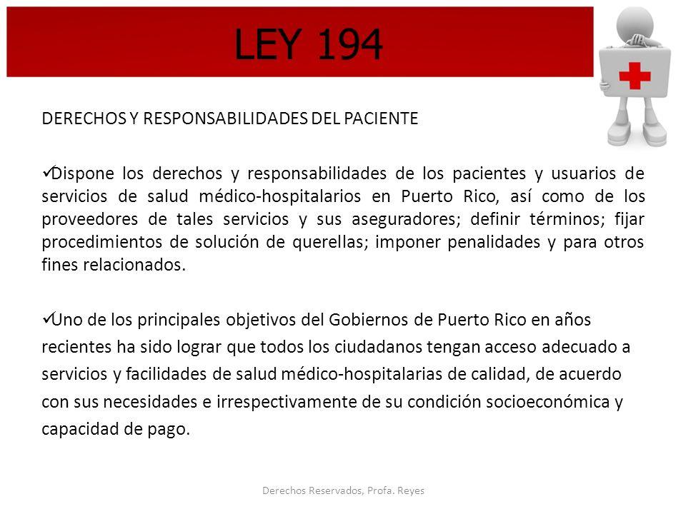 Derechos Reservados, Profa. Reyes LEY 194 DERECHOS Y RESPONSABILIDADES DEL PACIENTE Dispone los derechos y responsabilidades de los pacientes y usuari