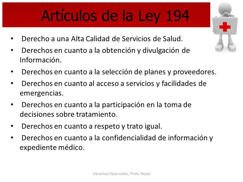 Derechos Reservados, Profa. Reyes Artículos de la Ley 194 Derecho a una Alta Calidad de Servicios de Salud. Derechos en cuanto a la obtención y divulg