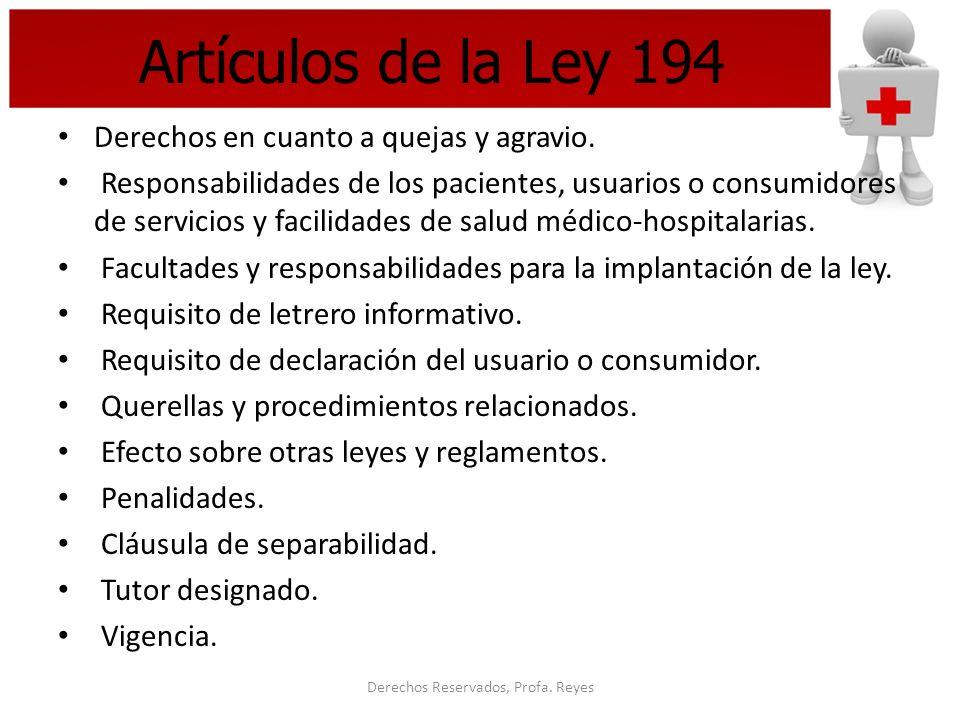 Derechos Reservados, Profa. Reyes Artículos de la Ley 194 Derechos en cuanto a quejas y agravio. Responsabilidades de los pacientes, usuarios o consum