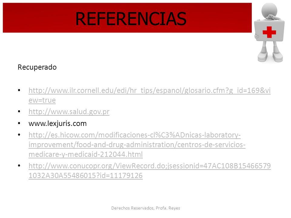 Derechos Reservados, Profa. Reyes REFERENCIAS Recuperado http://www.ilr.cornell.edu/edi/hr_tips/espanol/glosario.cfm?g_id=169&vi ew=true http://www.il