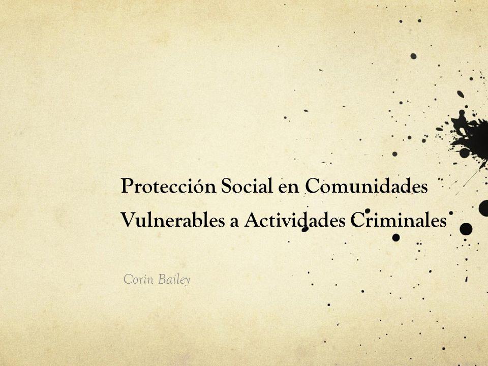 Protección Social en Comunidades Vulnerables a Actividades Criminales Corin Bailey