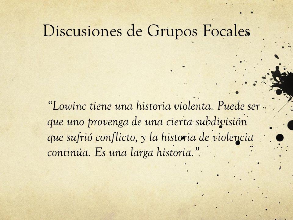 Discusiones de Grupos Focales Lowinc tiene una historia violenta.