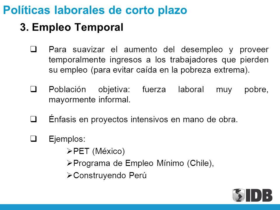 3. Empleo Temporal Para suavizar el aumento del desempleo y proveer temporalmente ingresos a los trabajadores que pierden su empleo (para evitar caída