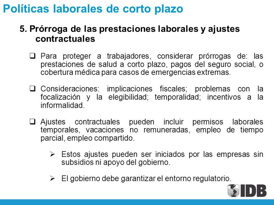 5. Prórroga de las prestaciones laborales y ajustes contractuales Para proteger a trabajadores, considerar prórrogas de: las prestaciones de salud a c