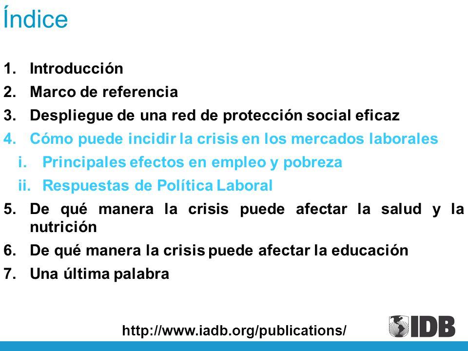 Índice 1.Introducción 2.Marco de referencia 3.Despliegue de una red de protección social eficaz 4.Cómo puede incidir la crisis en los mercados laborales i.Principales efectos en empleo y pobreza ii.Respuestas de Política Laboral 5.De qué manera la crisis puede afectar la salud y la nutrición 6.De qué manera la crisis puede afectar la educación 7.Una última palabra http://www.iadb.org/publications/