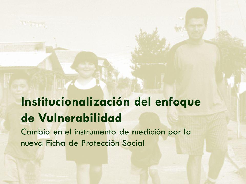 Institucionalización del enfoque de Vulnerabilidad Cambio en el instrumento de medición por la nueva Ficha de Protección Social