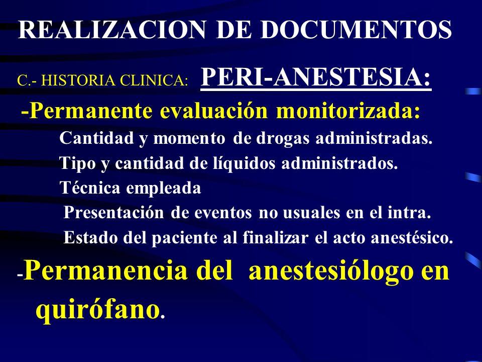REALIZACION DE DOCUMENTOS c.- La Historia Clínica: PRE ANESTESIA -REVISAR BUEN FUNCIONAMIENTO DE MAQUINAS ANESTESIA Y MONITORES -REVISAR EQUIPO DE REA