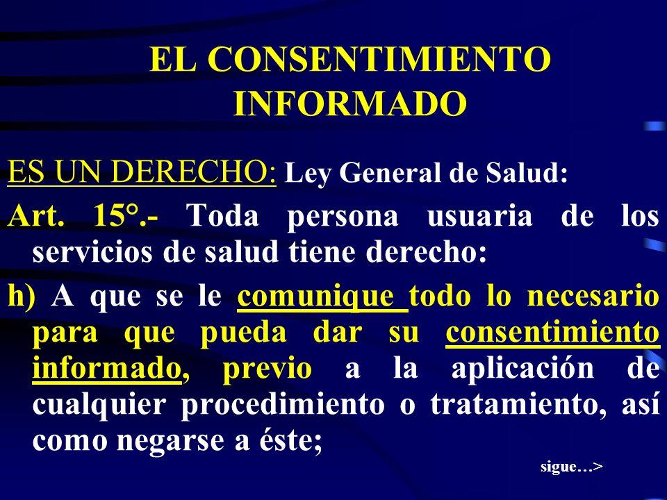 EL CONSENTIMIENTO INFORMADO - ES UNA OBLIGACIÓN LEGAL. Ley General de salud: Art. 4°.- Ninguna persona puede ser sometida a tratamiento médico o quirú