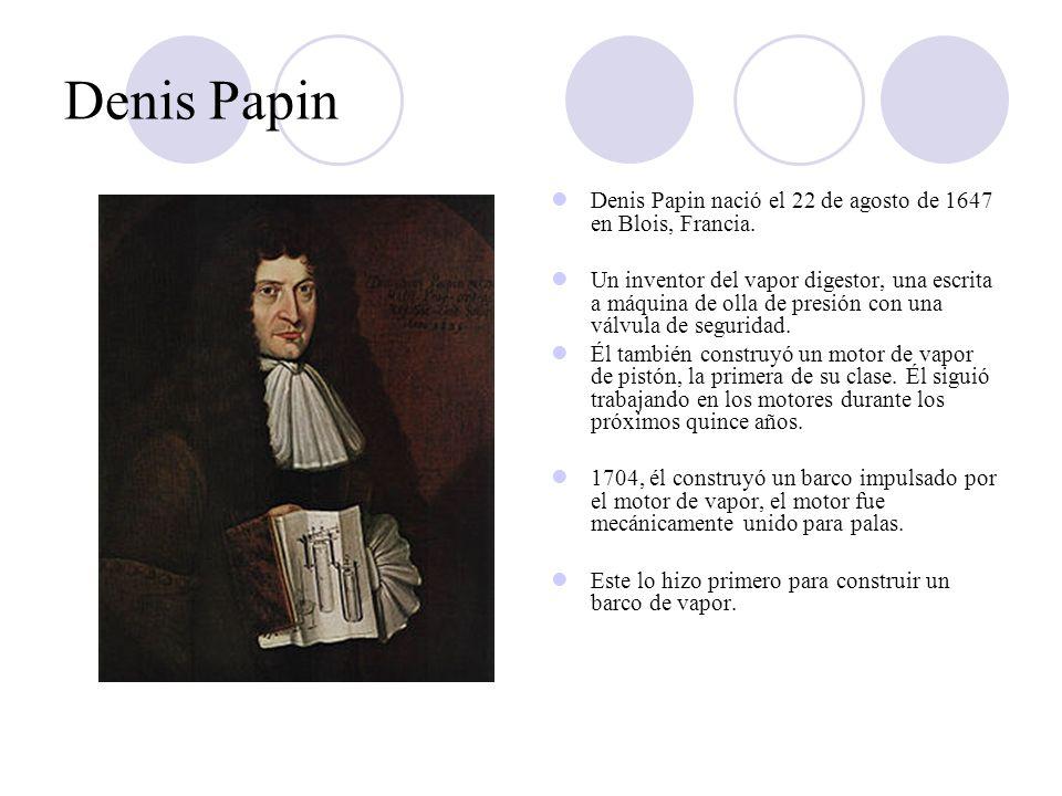 Denis Papin Denis Papin nació el 22 de agosto de 1647 en Blois, Francia. Un inventor del vapor digestor, una escrita a máquina de olla de presión con