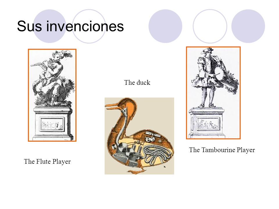 Sus invenciones The duck The Flute Player The Tambourine Player