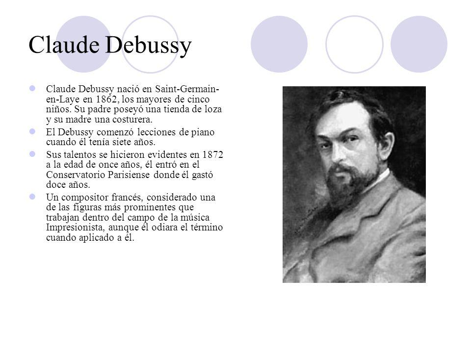 Claude Debussy Claude Debussy nació en Saint-Germain- en-Laye en 1862, los mayores de cinco niños. Su padre poseyó una tienda de loza y su madre una c