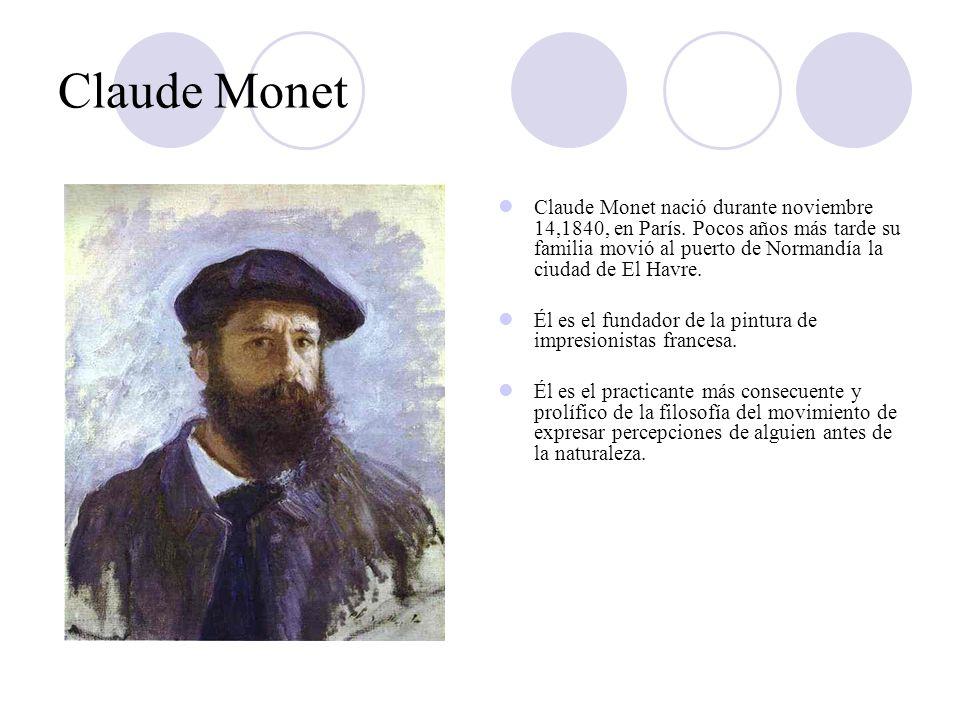 Claude Monet Claude Monet nació durante noviembre 14,1840, en París. Pocos años más tarde su familia movió al puerto de Normandía la ciudad de El Havr