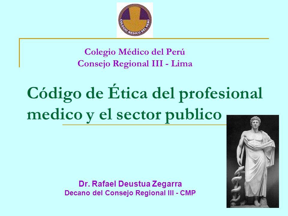 Colegio Médico del Perú Consejo Regional III - Lima Dr. Rafael Deustua Zegarra Decano del Consejo Regional III - CMP Código de Ética del profesional m