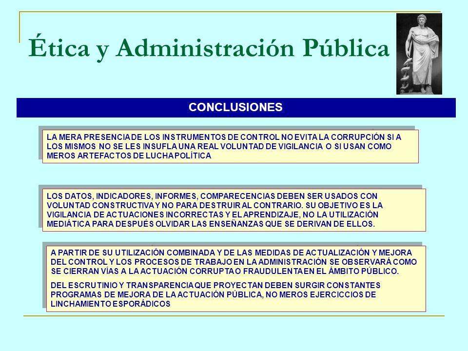 Ética y Administración Pública CONCLUSIONES LA MERA PRESENCIA DE LOS INSTRUMENTOS DE CONTROL NO EVITA LA CORRUPCIÓN SI A LOS MISMOS NO SE LES INSUFLA