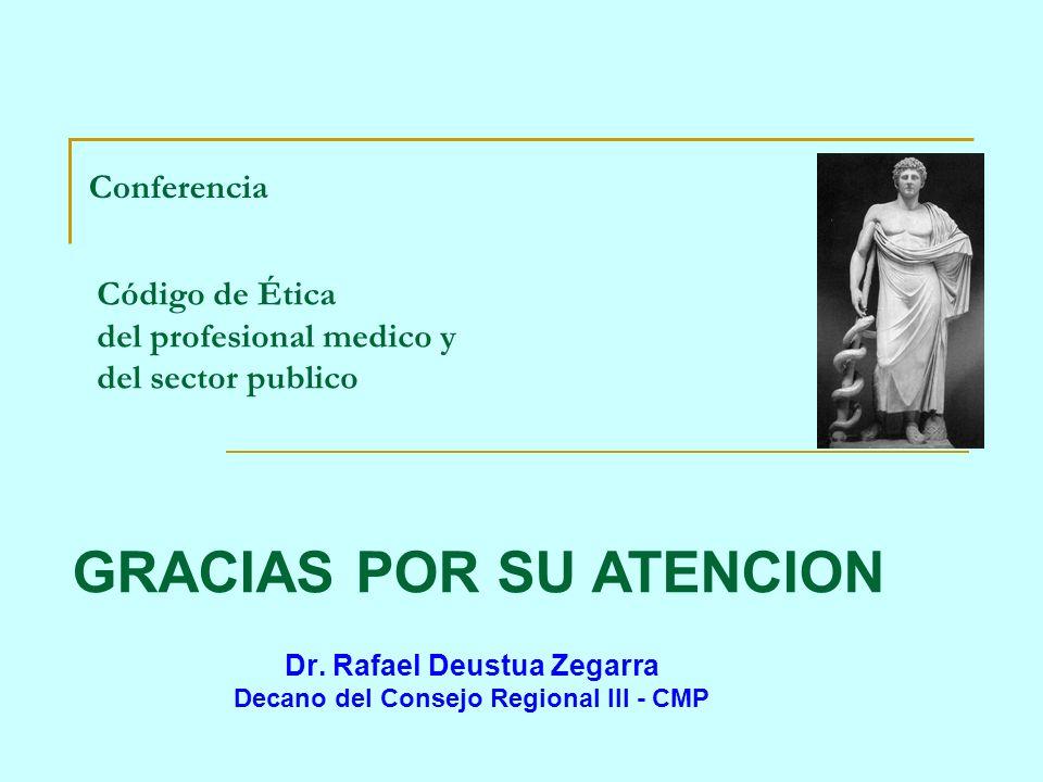 Conferencia Dr. Rafael Deustua Zegarra Decano del Consejo Regional III - CMP Código de Ética del profesional medico y del sector publico GRACIAS POR S