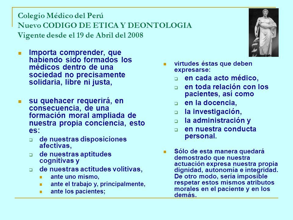 virtudes éstas que deben expresarse : en cada acto médico, en toda relación con los pacientes, así como en la docencia, la investigación, la administr