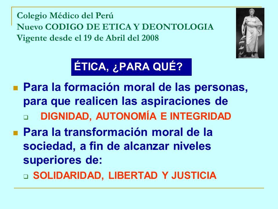 ÉTICA, ¿PARA QUÉ? Para la formación moral de las personas, para que realicen las aspiraciones de DIGNIDAD, AUTONOMÍA E INTEGRIDAD Para la transformaci
