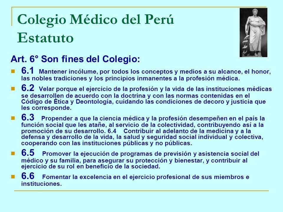 Colegio Médico del Perú Estatuto Art. 6° Son fines del Colegio: 6.1 Mantener incólume, por todos los conceptos y medios a su alcance, el honor, las no