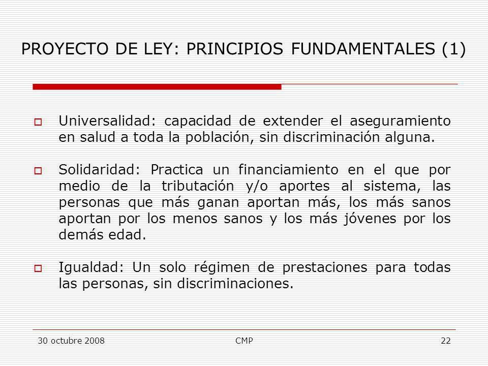 30 octubre 2008CMP22 Universalidad: capacidad de extender el aseguramiento en salud a toda la población, sin discriminación alguna. Solidaridad: Pract