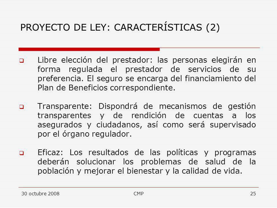 30 octubre 2008CMP25 PROYECTO DE LEY: CARACTERÍSTICAS (2) Libre elección del prestador: las personas elegirán en forma regulada el prestador de servic