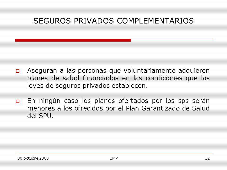 30 octubre 2008CMP32 SEGUROS PRIVADOS COMPLEMENTARIOS Aseguran a las personas que voluntariamente adquieren planes de salud financiados en las condici