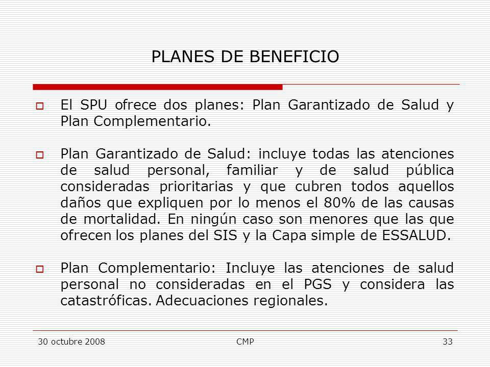 30 octubre 2008CMP33 PLANES DE BENEFICIO El SPU ofrece dos planes: Plan Garantizado de Salud y Plan Complementario. Plan Garantizado de Salud: incluye