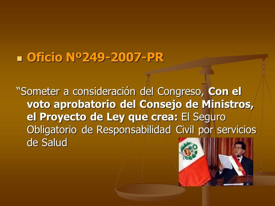 Oficio Nº249-2007-PR Oficio Nº249-2007-PR Someter a consideración del Congreso, Con el voto aprobatorio del Consejo de Ministros, el Proyecto de Ley q