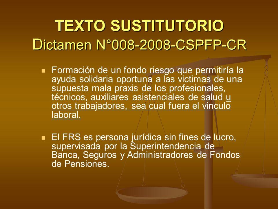 TEXTO SUSTITUTORIO D ictamen N°008-2008-CSPFP-CR Formación de un fondo riesgo que permitiría la ayuda solidaria oportuna a las victimas de una supuest