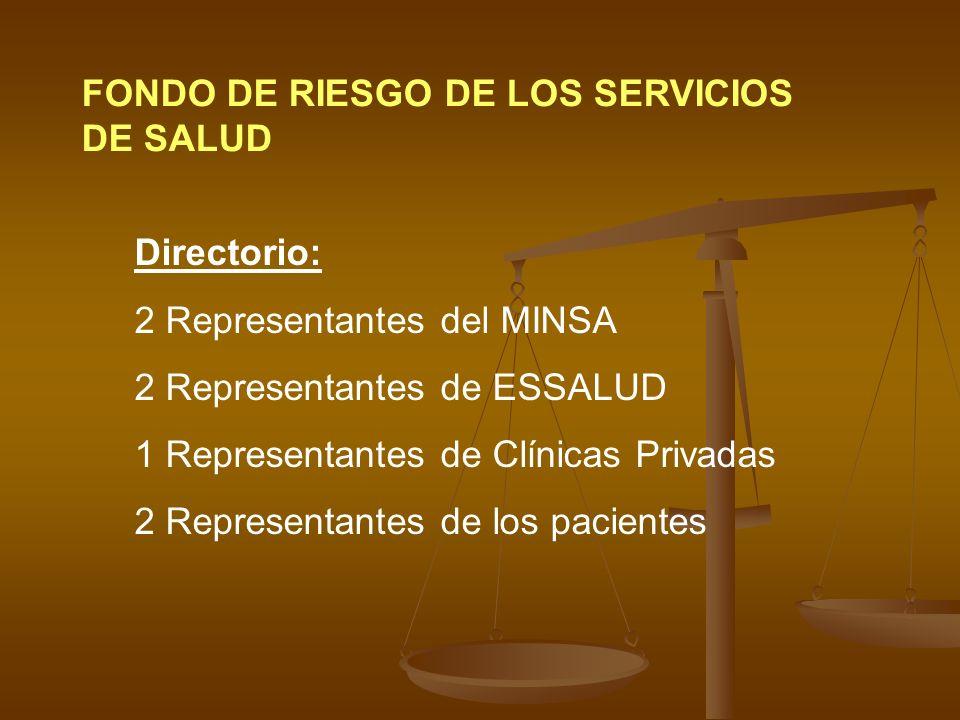 FONDO DE RIESGO DE LOS SERVICIOS DE SALUD Directorio: 2 Representantes del MINSA 2 Representantes de ESSALUD 1 Representantes de Clínicas Privadas 2 R