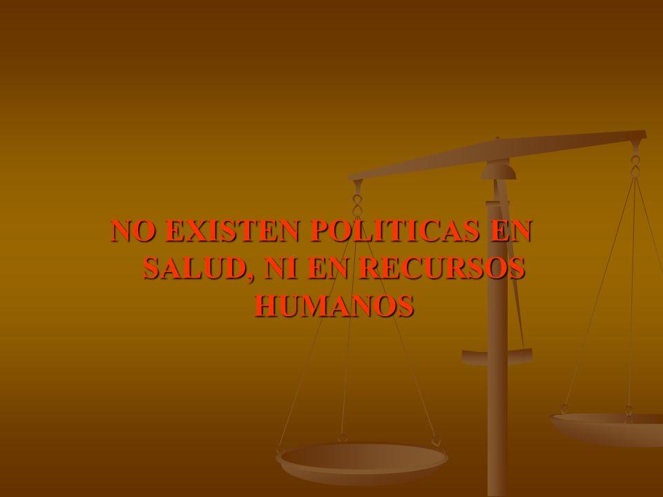 NO EXISTEN POLITICAS EN SALUD, NI EN RECURSOS HUMANOS
