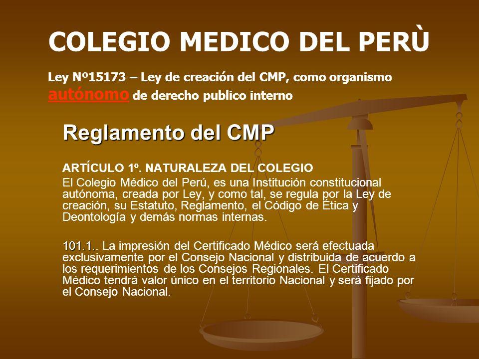 Reglamento del CMP ARTÍCULO 1º. NATURALEZA DEL COLEGIO El Colegio Médico del Perú, es una Institución constitucional autónoma, creada por Ley, y como
