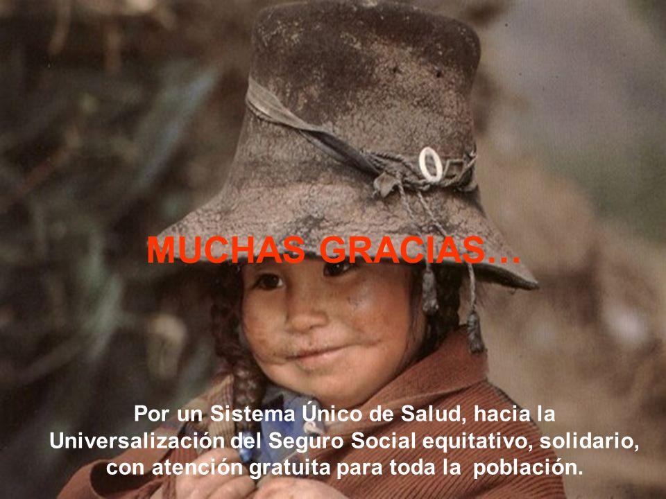 Por un Sistema Único de Salud, hacia la Universalización del Seguro Social equitativo, solidario, con atención gratuita para toda la población. MUCHAS