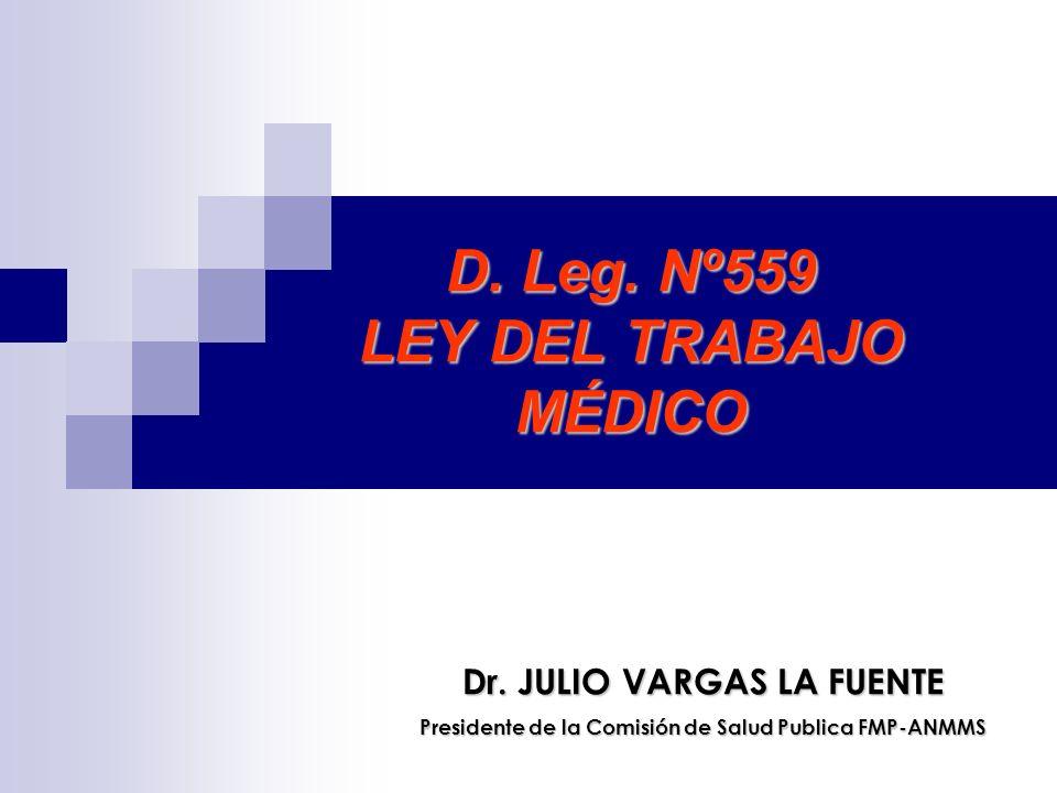 D. Leg. Nº559 LEY DEL TRABAJO MÉDICO Dr. JULIO VARGAS LA FUENTE Presidente de la Comisión de Salud Publica FMP-ANMMS