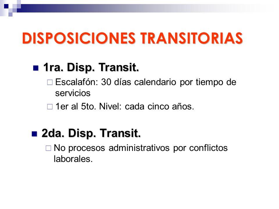 DISPOSICIONES TRANSITORIAS 2da. Disp. Transit. 2da. Disp. Transit. No procesos administrativos por conflictos laborales. 1ra. Disp. Transit. 1ra. Disp