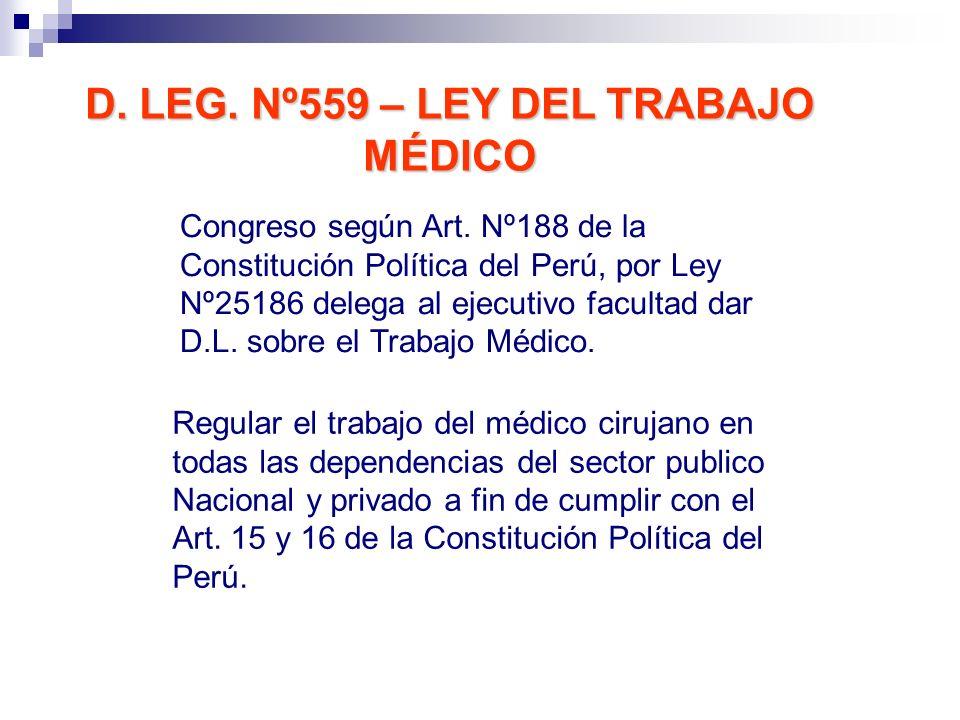 D. LEG. Nº559 – LEY DEL TRABAJO MÉDICO Congreso según Art. Nº188 de la Constitución Política del Perú, por Ley Nº25186 delega al ejecutivo facultad da